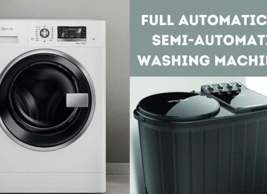 Full automatic vs Semi-automatic washing machines