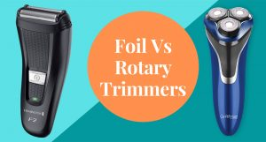 Foil Vs Rotary trimmers