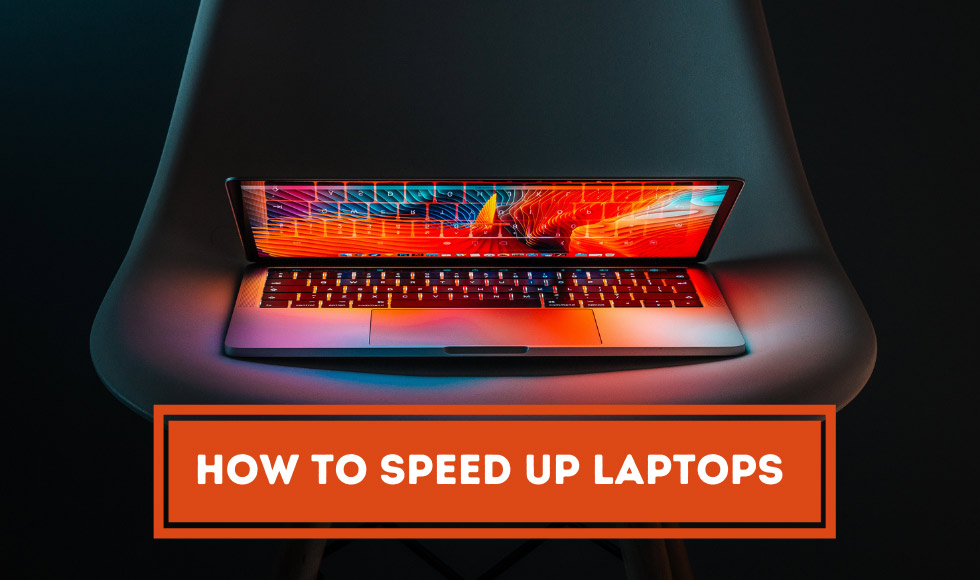 How to speed up laptops