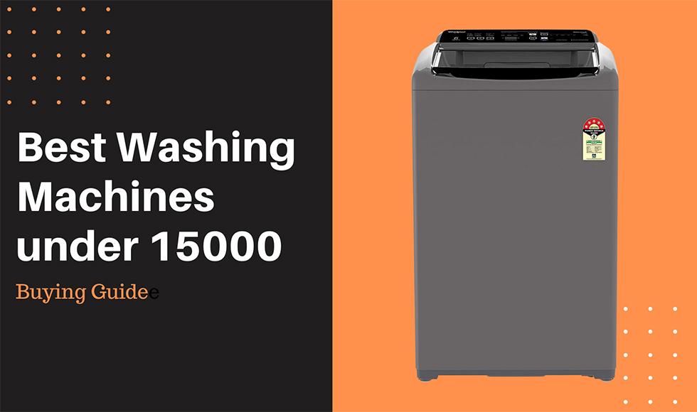 Best Washing Machines under 15000 – Buying Guide