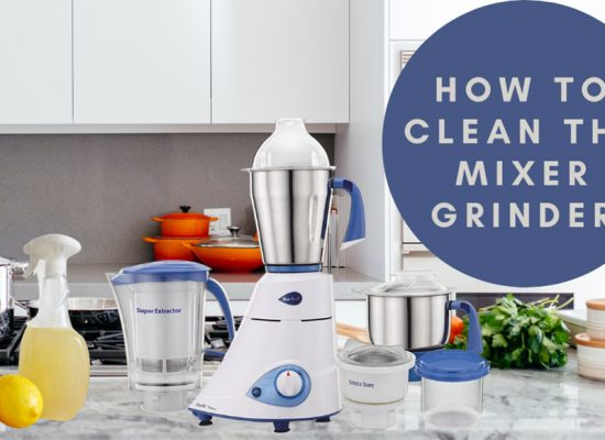 How to clean the mixer grinder