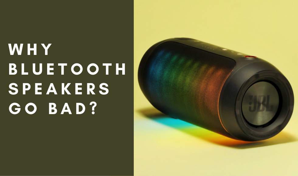 Why Bluetooth Speakers go bad