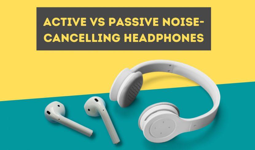 Active vs Passive Noise-Cancelling Headphones