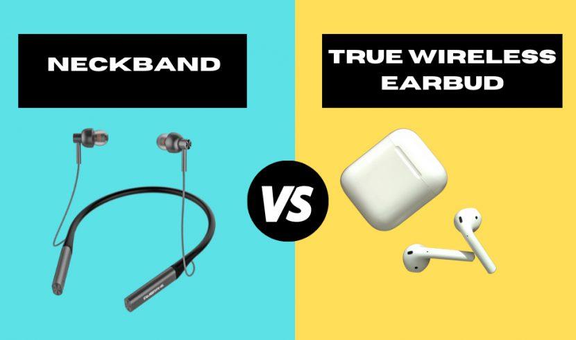 Neckbands vs True Wireless Earbuds